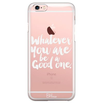 Be A Good One Kryt iPhone 6/6S