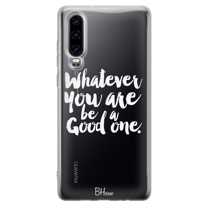 Be A Good One Kryt Huawei P30
