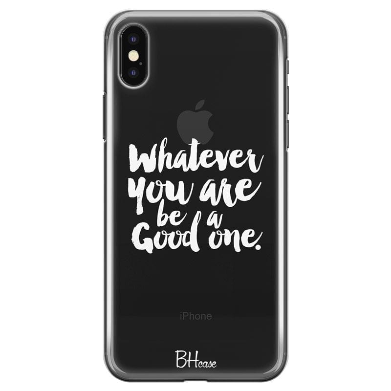 Be A Good One Coque iPhone XS Max