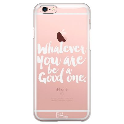 Be A Good One Coque iPhone 6/6S