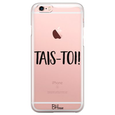 Tais-Toi Coque iPhone 6/6S